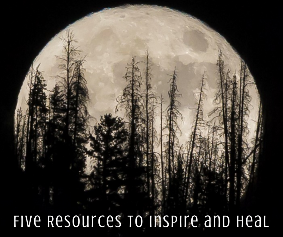 Five Resources to Inspire and Heal