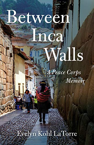 Between Inca Walls, A Peace Corps Memoir
